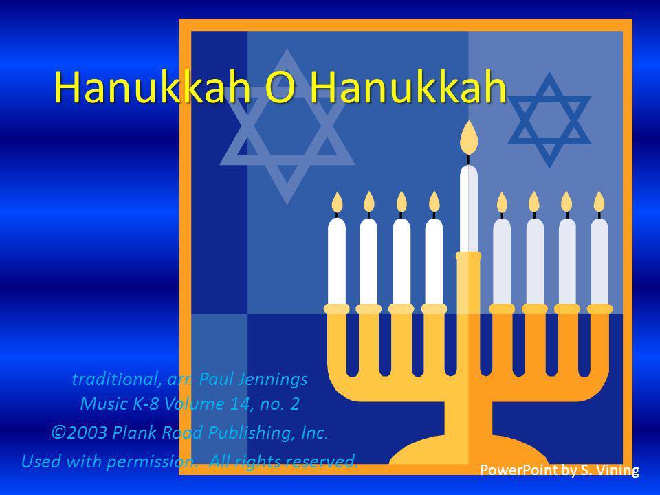 Hanukkah O Hanukkah traditional, arr. Paul Jennings Music K-8 Volume 14, no. 2. ©2003 Plank Road Publishing, Inc.