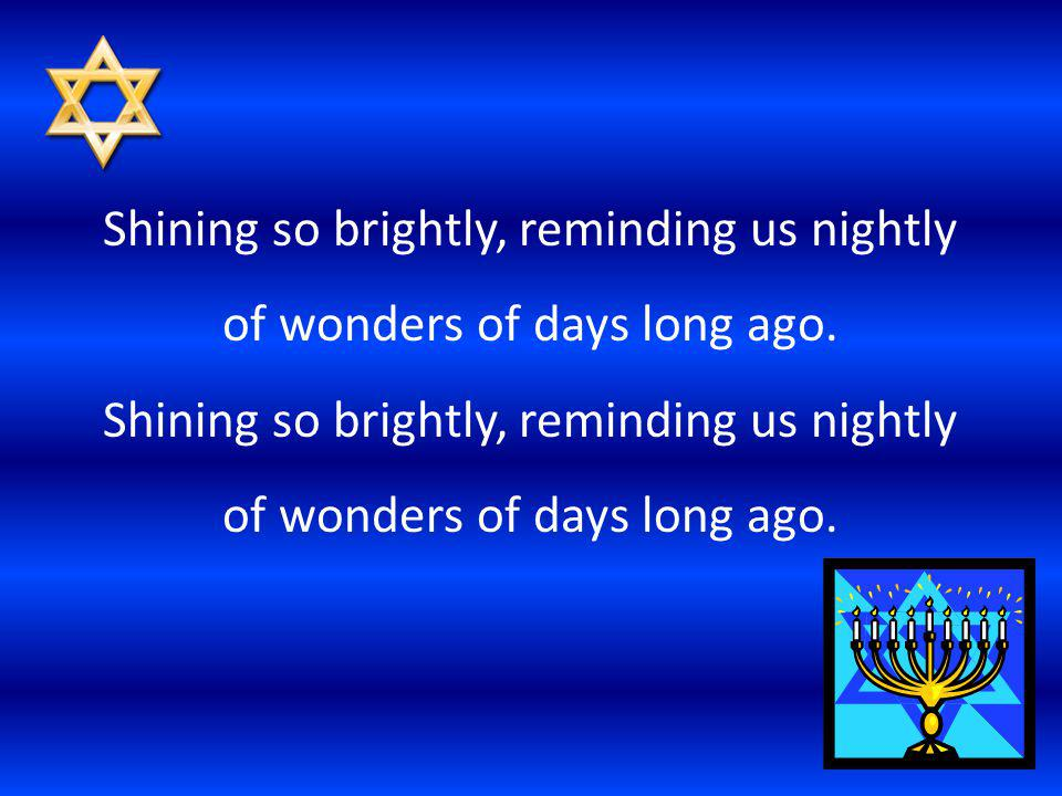 Shining so brightly, reminding us nightly of wonders of days long ago.