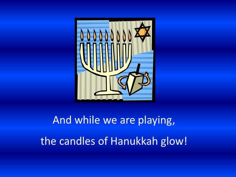 And while we are playing, the candles of Hanukkah glow!