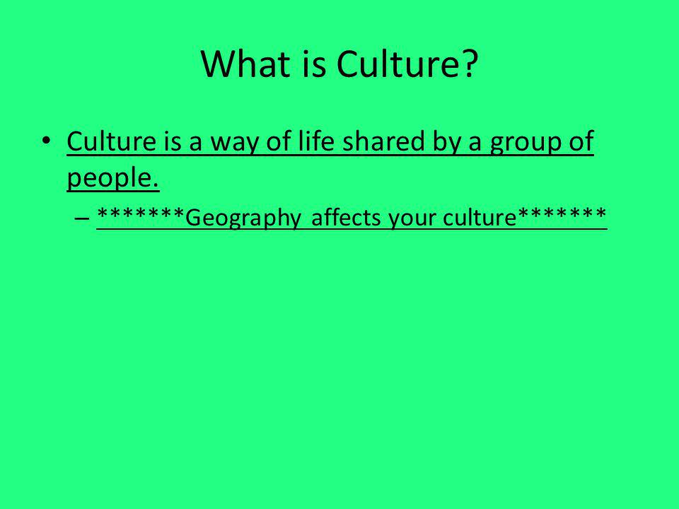 What is Culture Culture is a way of life shared by a group of people.
