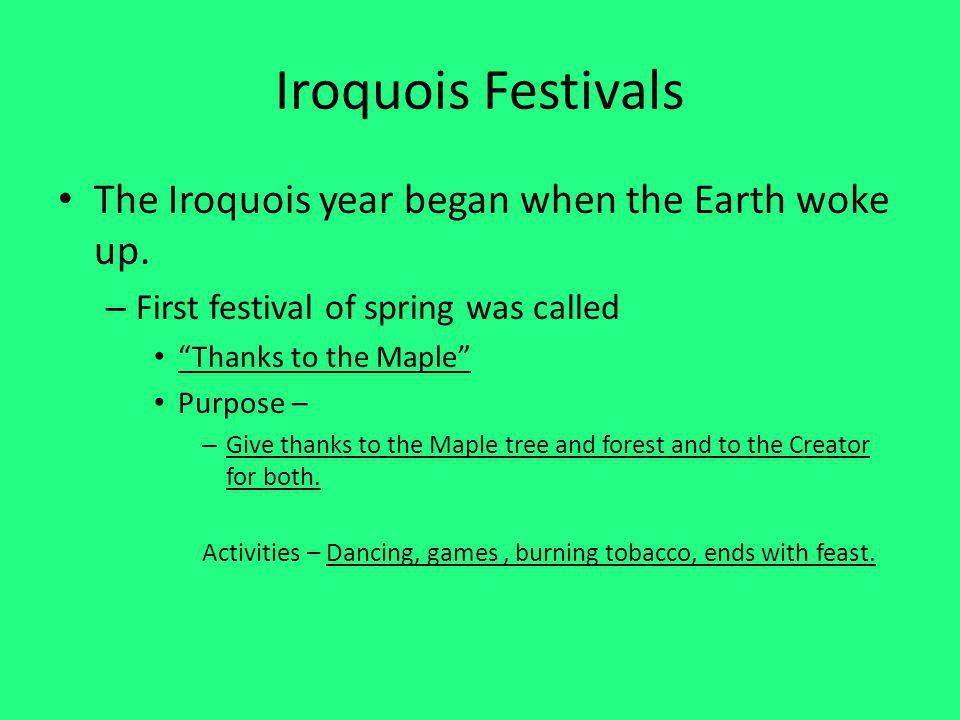 Iroquois Festivals The Iroquois year began when the Earth woke up.
