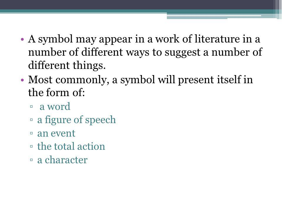 Most commonly, a symbol will present itself in the form of:
