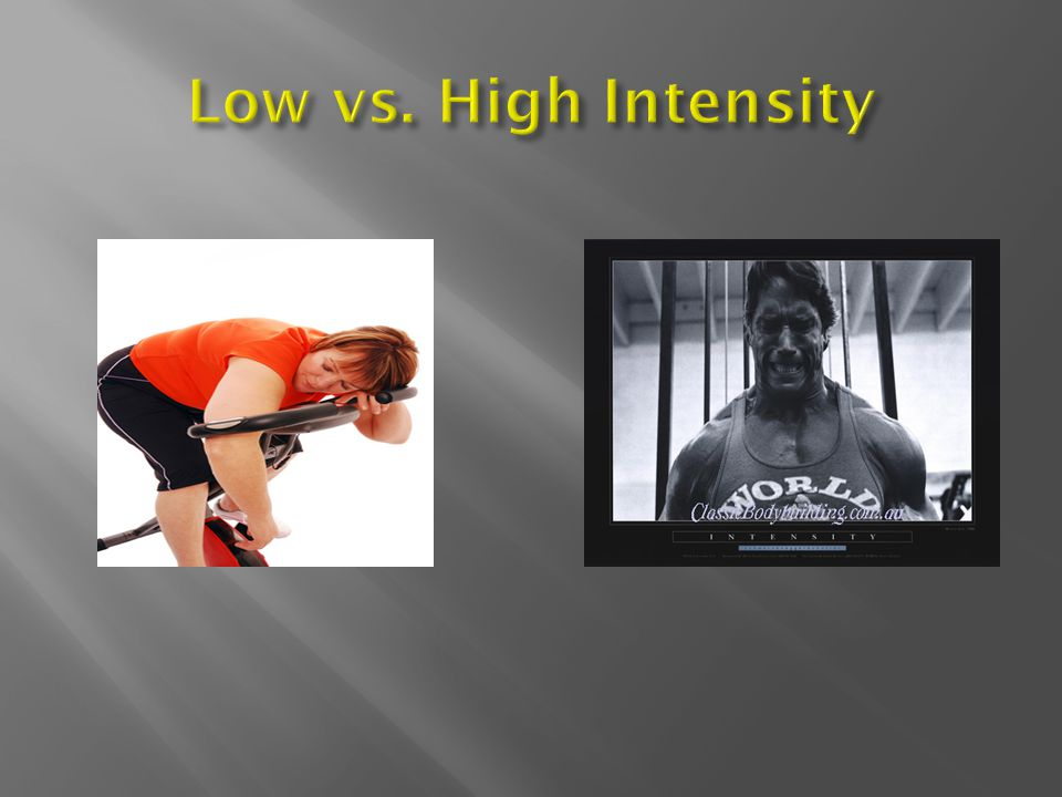 Low vs. High Intensity