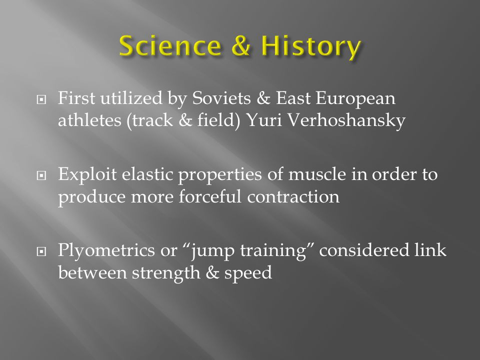 Science & History First utilized by Soviets & East European athletes (track & field) Yuri Verhoshansky.