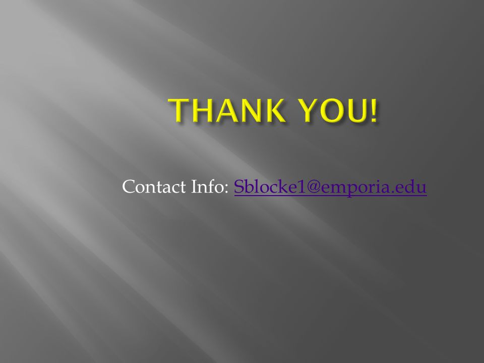 THANK YOU! Contact Info: Sblocke1@emporia.edu