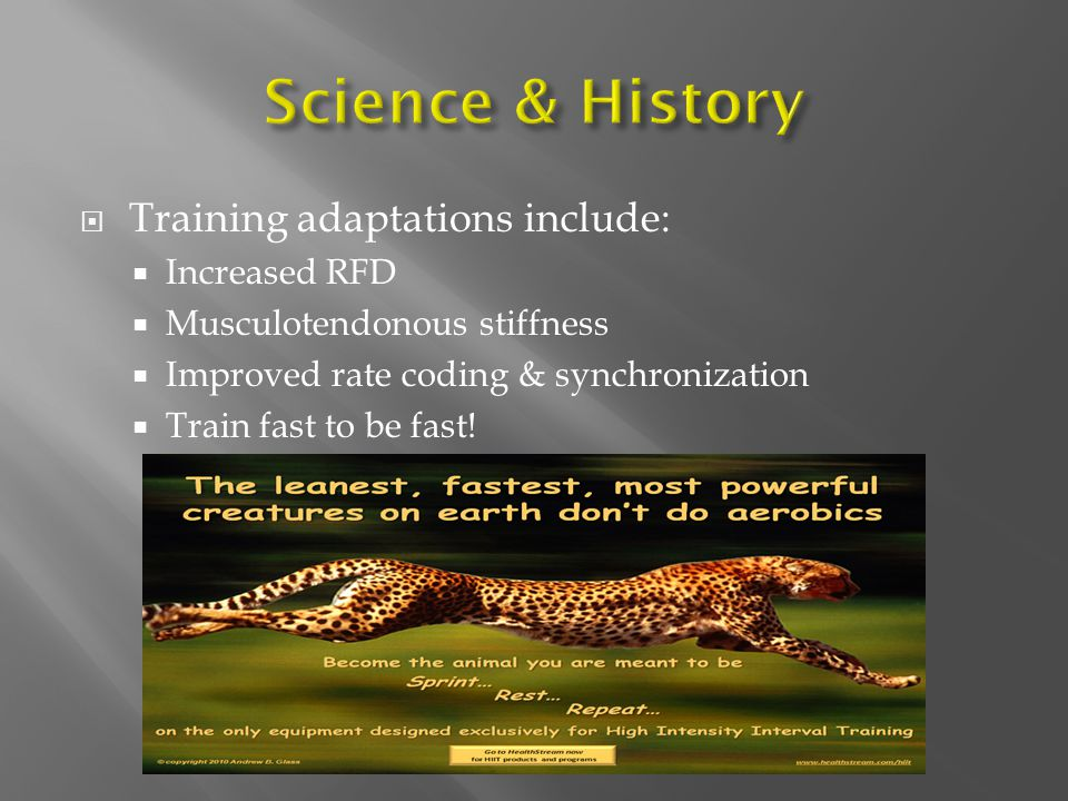 Science & History Training adaptations include: Increased RFD
