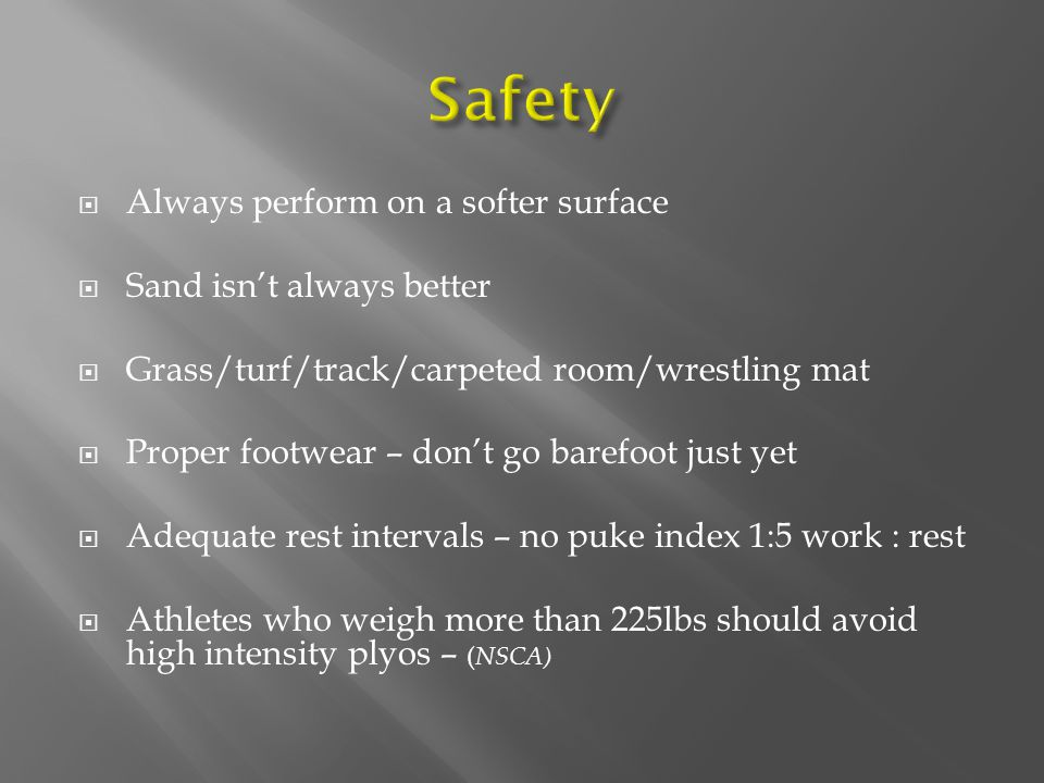 Safety Always perform on a softer surface Sand isn't always better