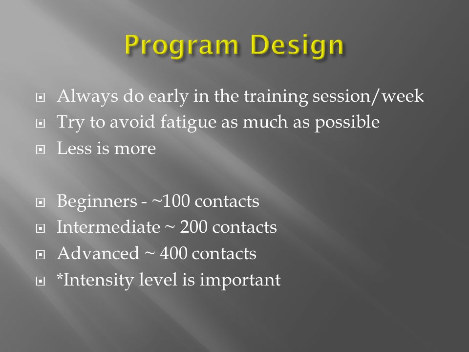 Program Design Always do early in the training session/week