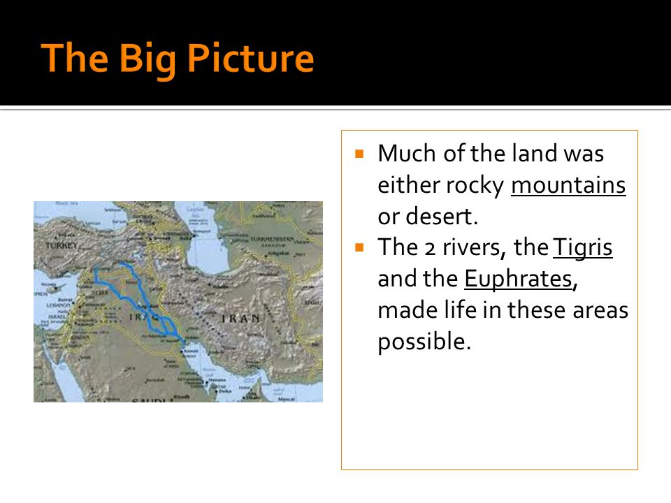 The Big Picture Much of the land was either rocky mountains or desert.