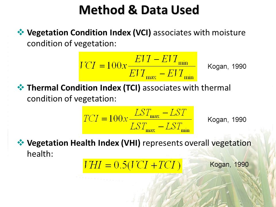 Method & Data Used Vegetation Condition Index (VCI) associates with moisture condition of vegetation: