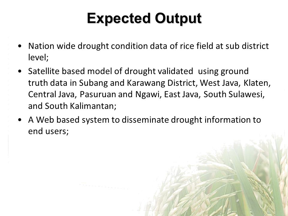 Expected Output Nation wide drought condition data of rice field at sub district level;