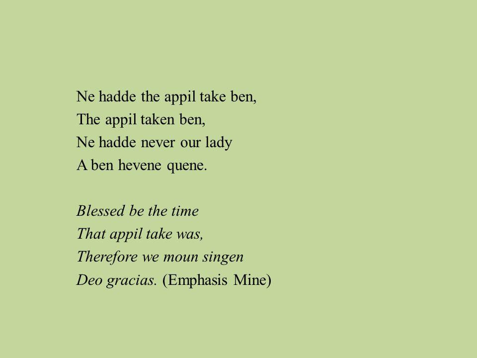 Ne hadde the appil take ben, The appil taken ben, Ne hadde never our lady A ben hevene quene.