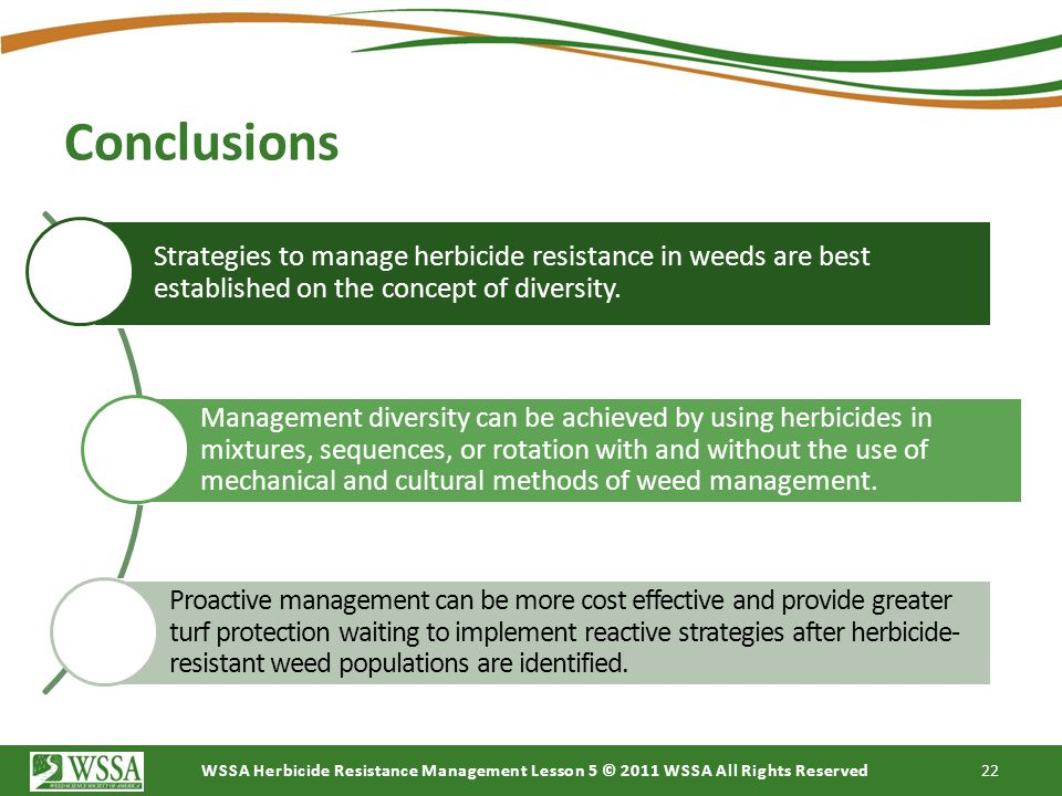 Conclusions Strategies to manage herbicide resistance in weeds are best established on the concept of diversity.