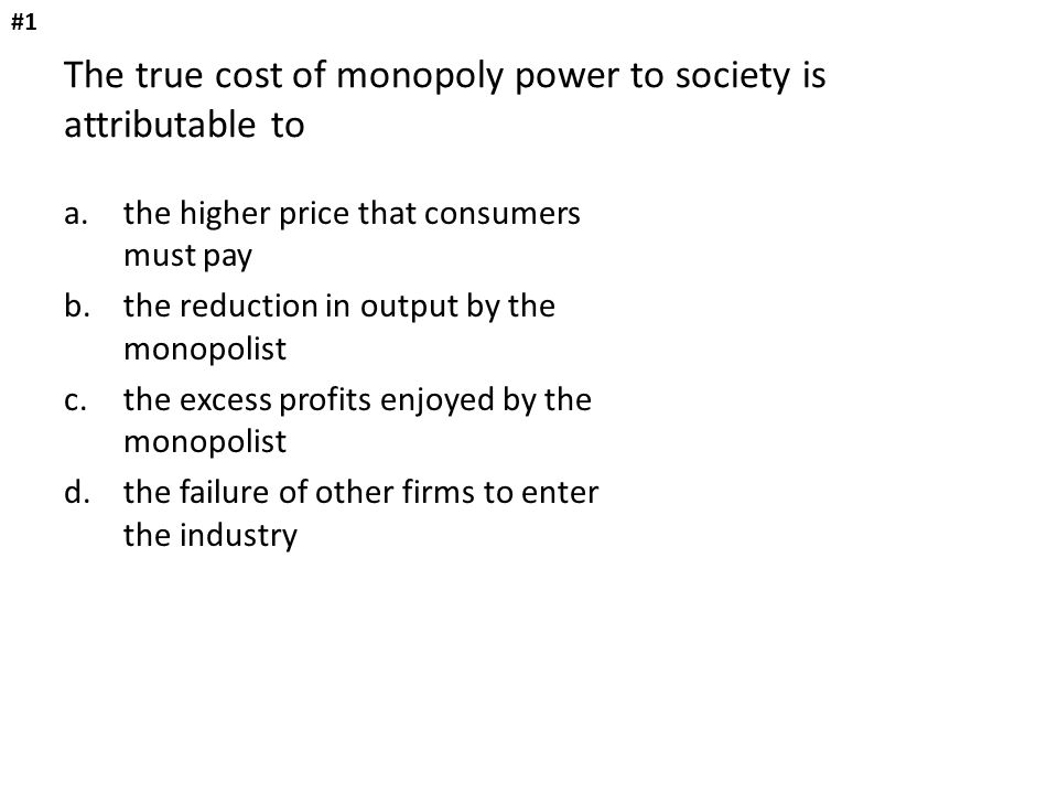 The true cost of monopoly power to society is attributable to