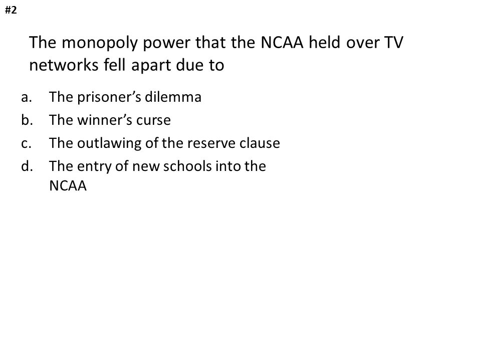 #2 The monopoly power that the NCAA held over TV networks fell apart due to. The prisoner's dilemma.