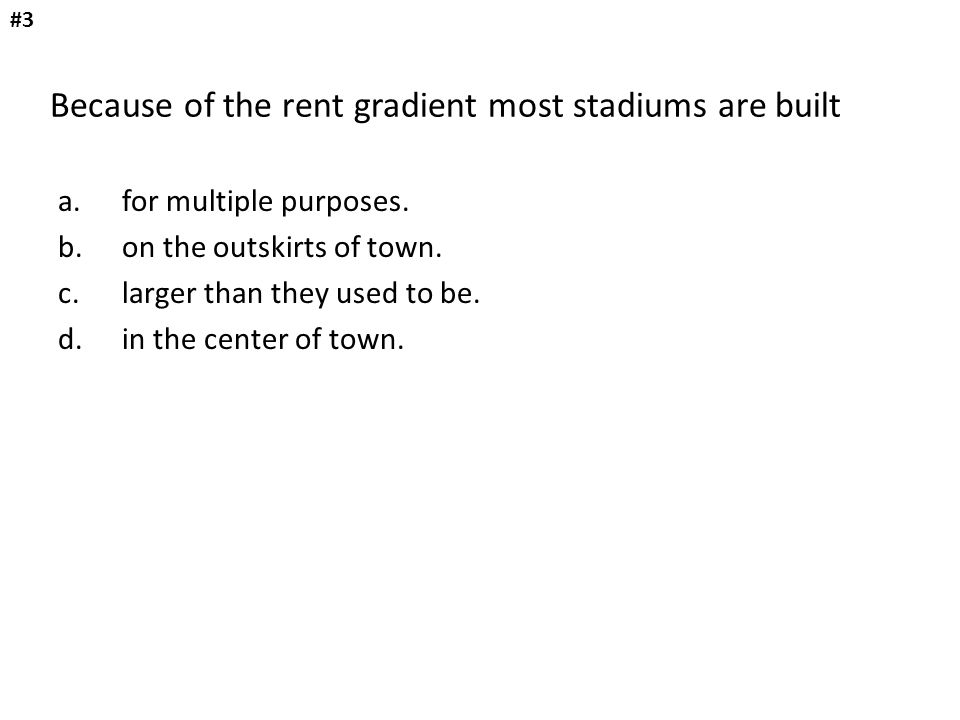 Because of the rent gradient most stadiums are built