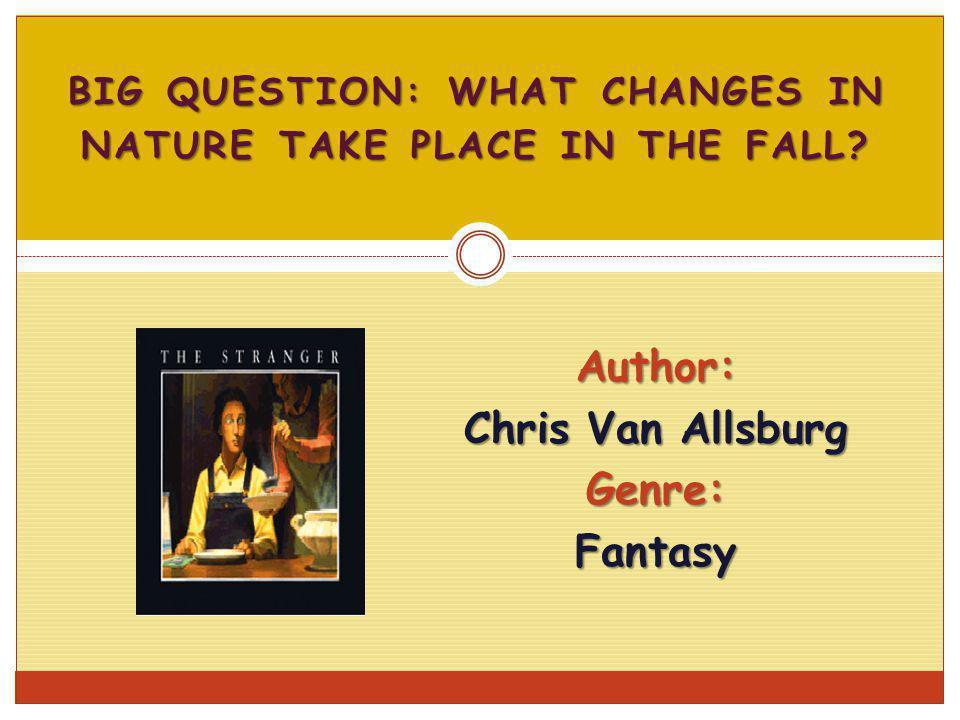 Author: Chris Van Allsburg Genre: Fantasy