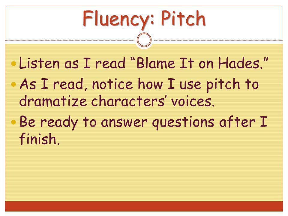 Fluency: Pitch Listen as I read Blame It on Hades.