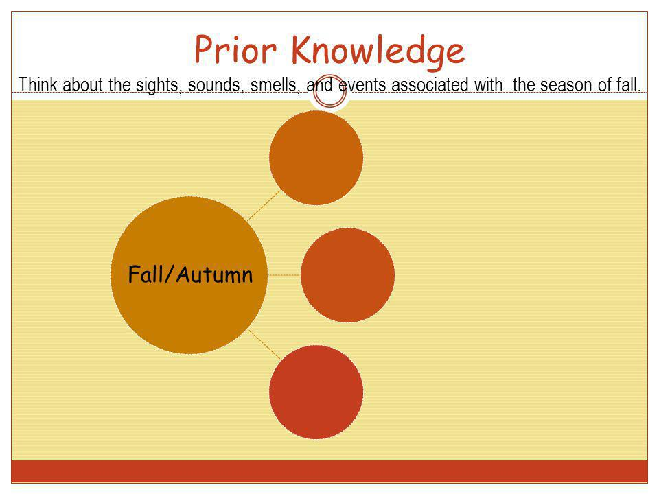 Prior Knowledge Think about the sights, sounds, smells, and events associated with the season of fall.