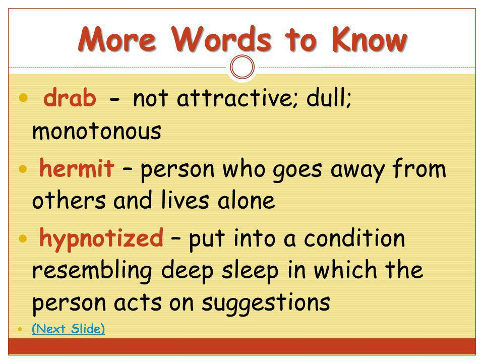 More Words to Know drab - not attractive; dull; monotonous