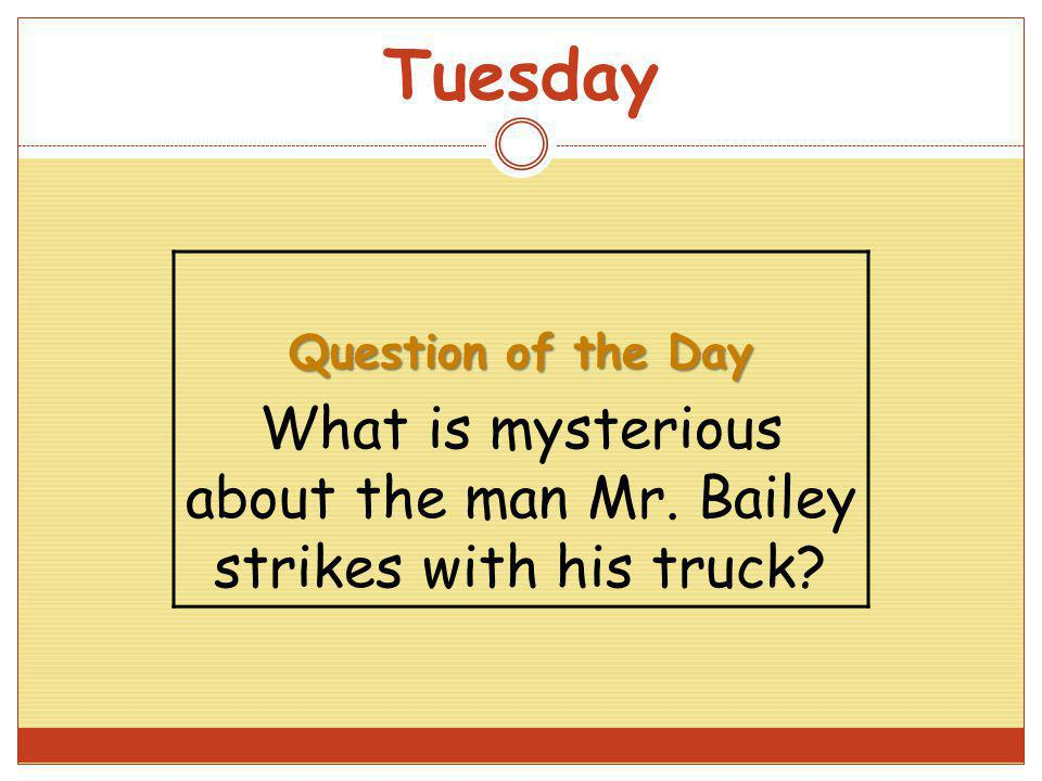 What is mysterious about the man Mr. Bailey strikes with his truck