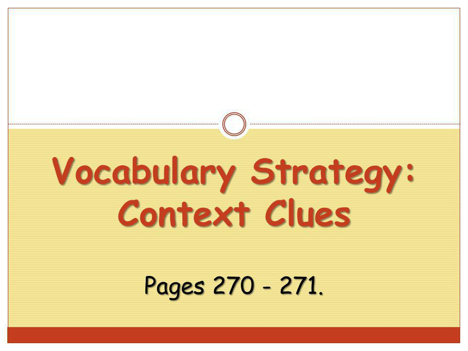 Vocabulary Strategy: Context Clues Pages 270 - 271.