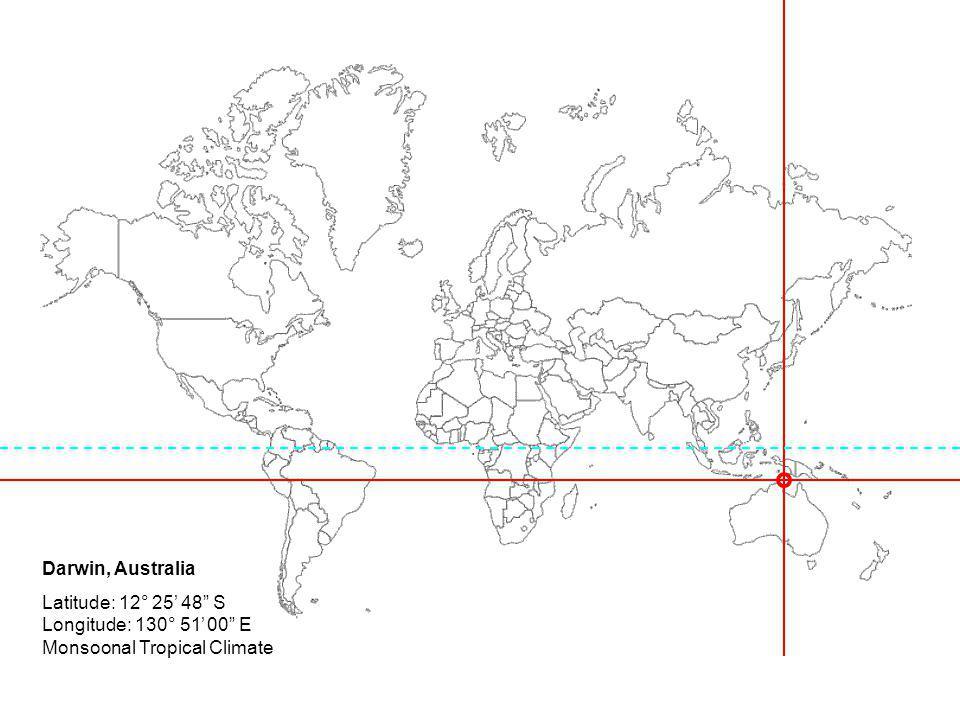 Darwin, Australia Latitude: 12° 25' 48 S Longitude: 130° 51' 00 E Monsoonal Tropical Climate