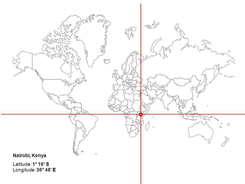 Nairobi, Kenya Latitude: 1° 16 S Longitude: 36° 48 E