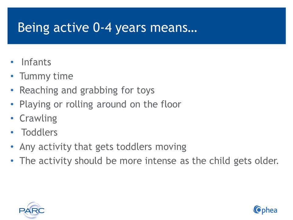 Being active 0-4 years means…