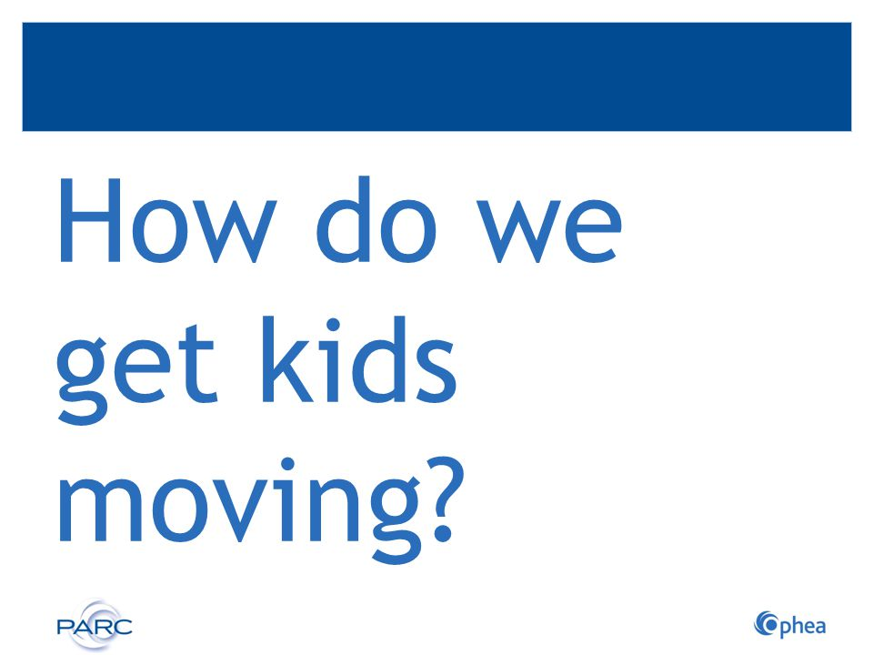 How do we get kids moving