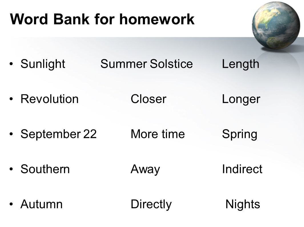 Word Bank for homework Sunlight Summer Solstice Length