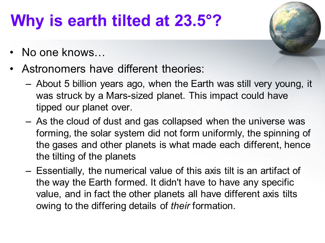 Why is earth tilted at 23.5° No one knows…