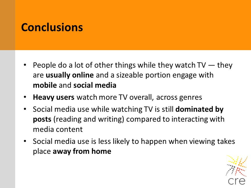 Conclusions People do a lot of other things while they watch TV — they are usually online and a sizeable portion engage with mobile and social media.