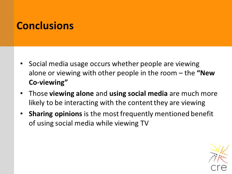 Conclusions Social media usage occurs whether people are viewing alone or viewing with other people in the room – the New Co-viewing