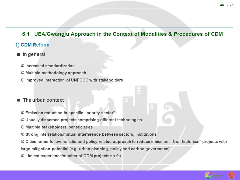 46 | 71 6.1 UEA/Gwangju Approach in the Context of Modalities & Procedures of CDM. 1) CDM Reform.