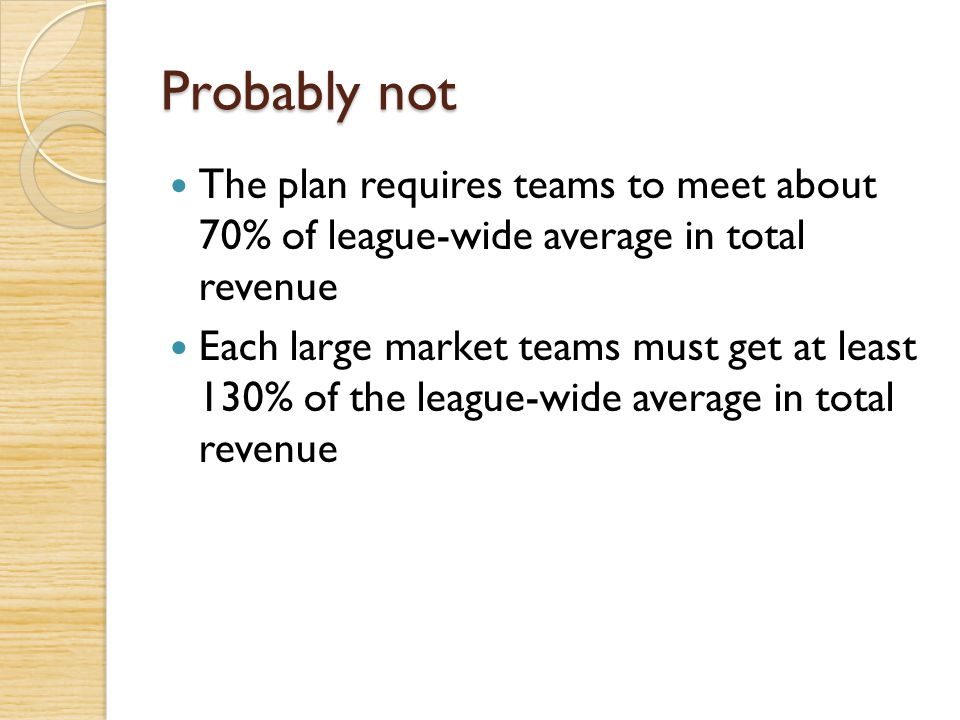 Probably not The plan requires teams to meet about 70% of league-wide average in total revenue.