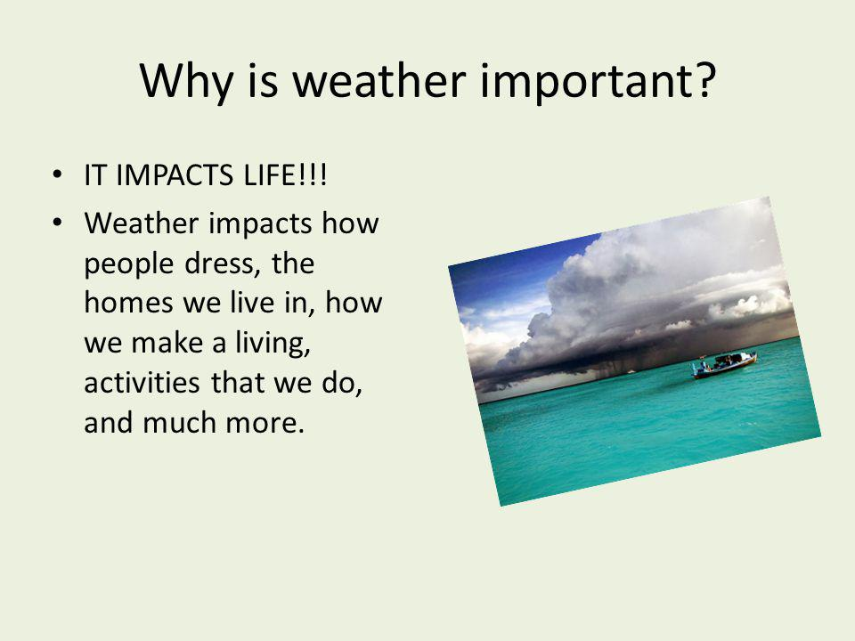 Why is weather important