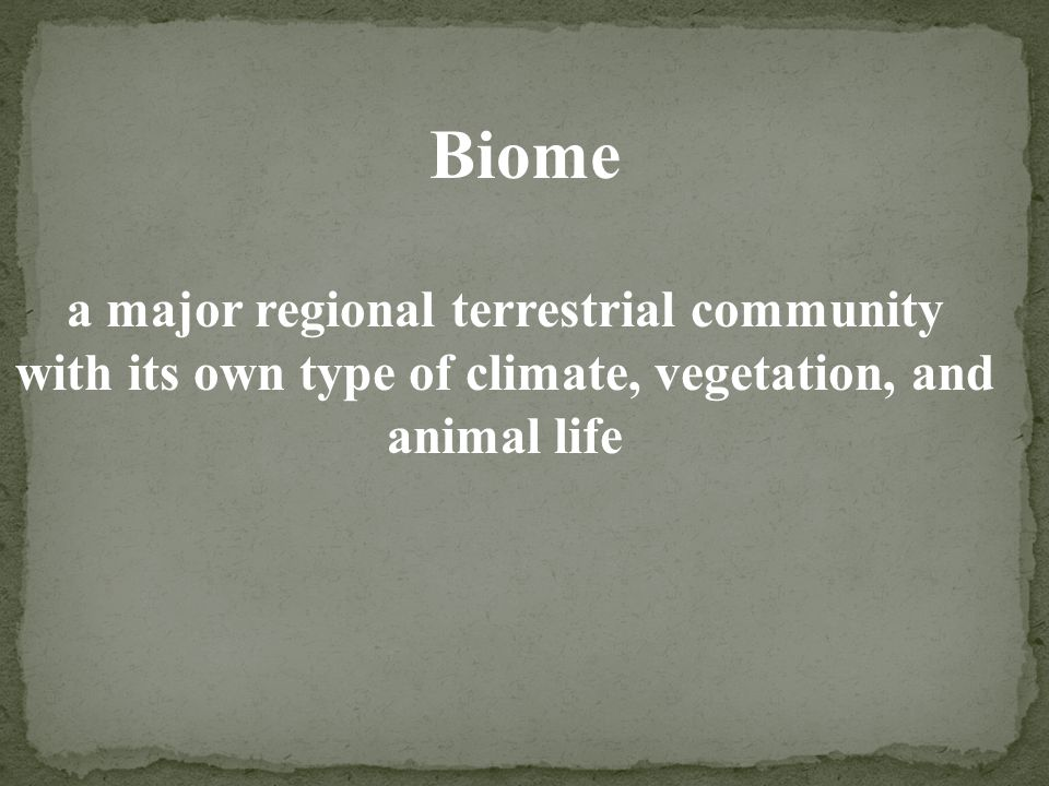 Biome a major regional terrestrial community with its own type of climate, vegetation, and animal life.