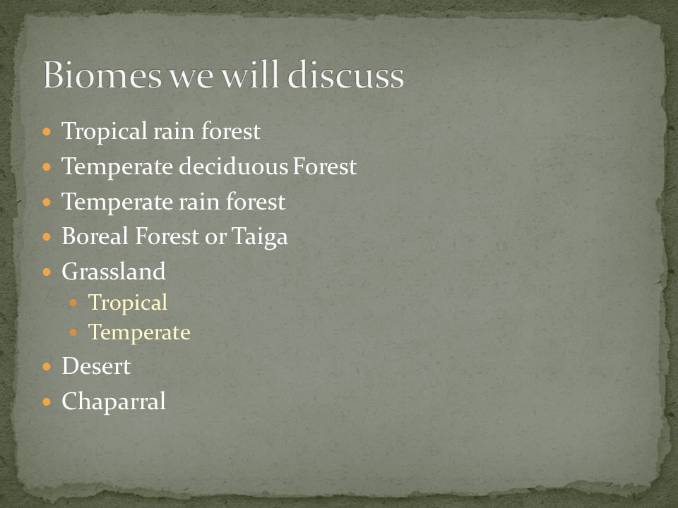 Biomes we will discuss Tropical rain forest Temperate deciduous Forest