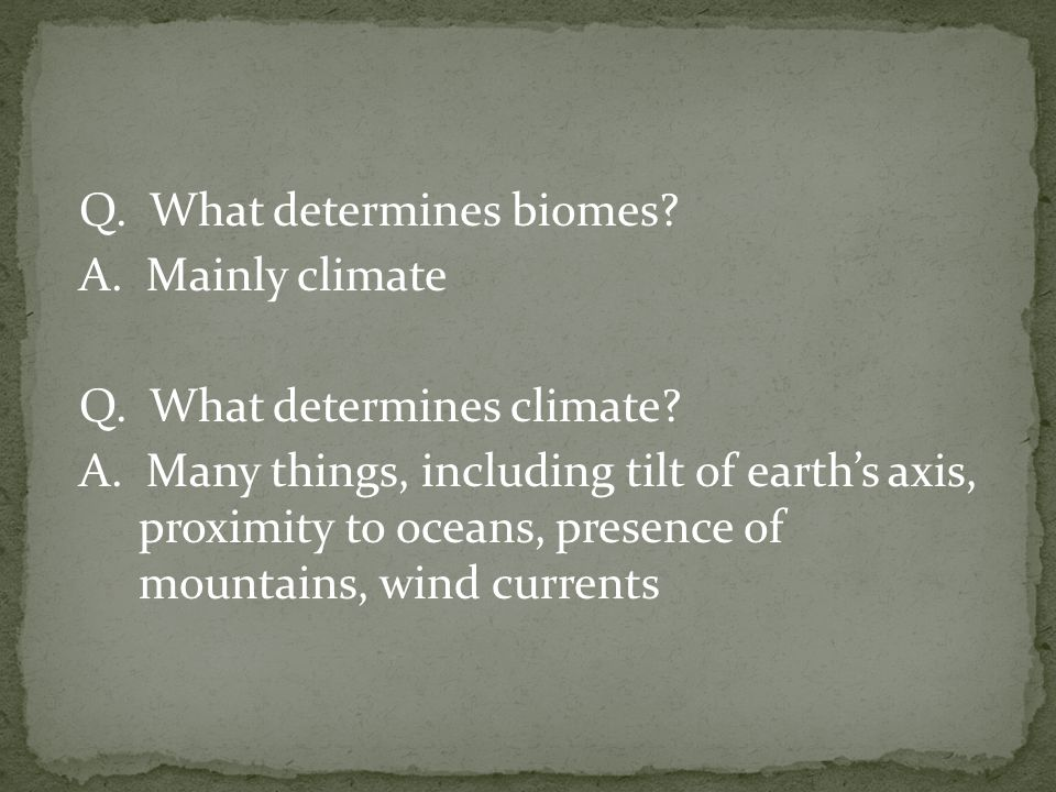 Q. What determines biomes