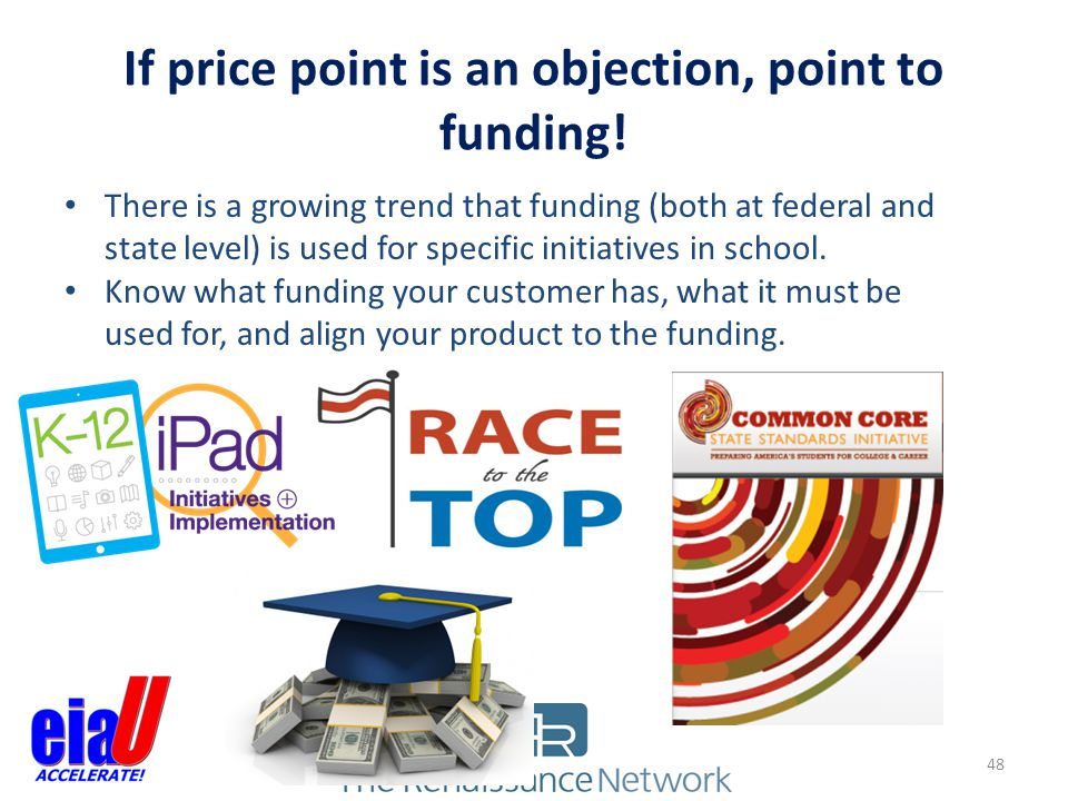 If price point is an objection, point to funding!