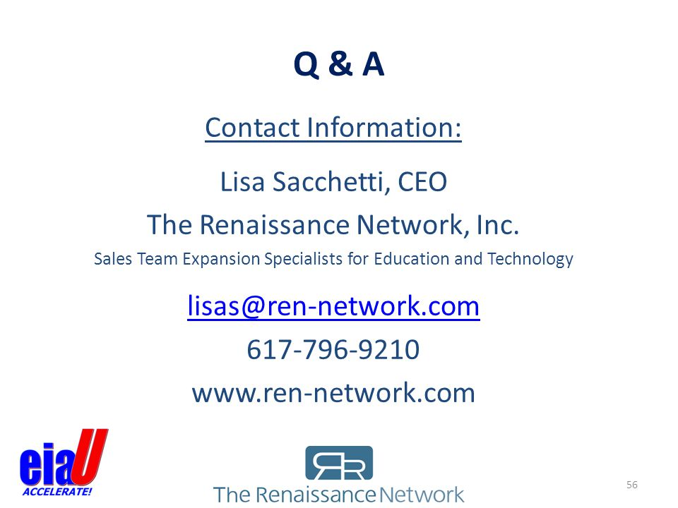 Q & A Contact Information: Lisa Sacchetti, CEO. The Renaissance Network, Inc. Sales Team Expansion Specialists for Education and Technology.