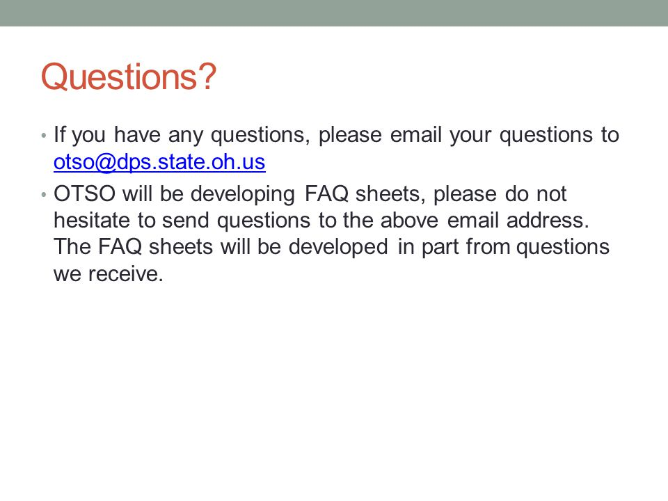 Questions If you have any questions, please email your questions to otso@dps.state.oh.us.