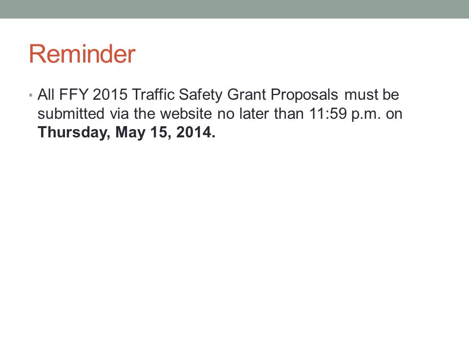 Reminder All FFY 2015 Traffic Safety Grant Proposals must be submitted via the website no later than 11:59 p.m.
