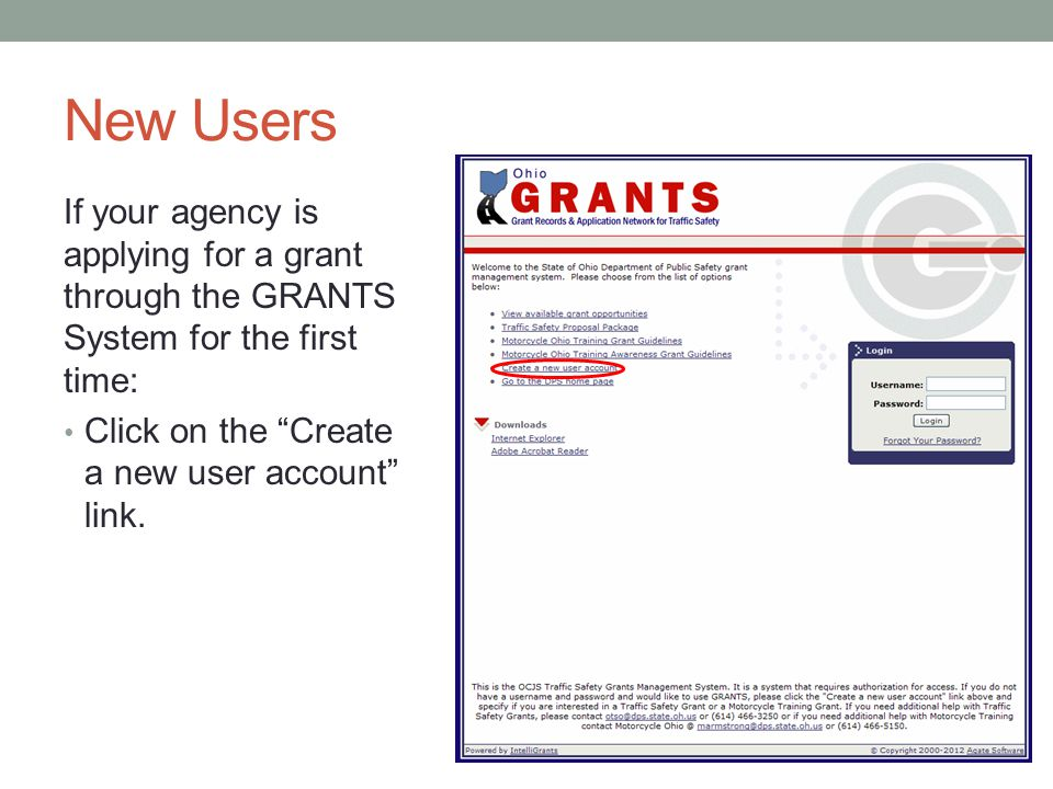 New Users If your agency is applying for a grant through the GRANTS System for the first time: Click on the Create a new user account link.