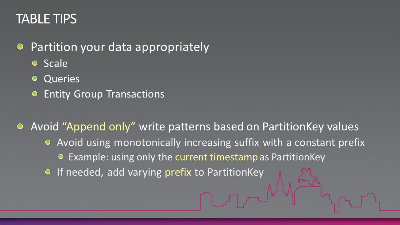 TABLE TIPS Partition your data appropriately
