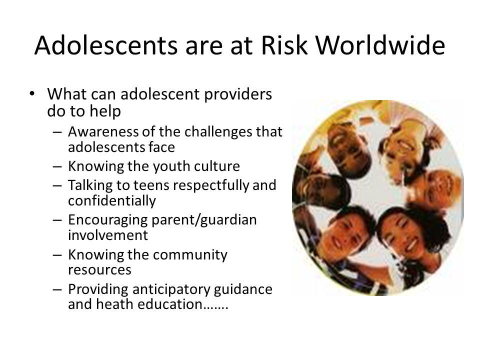 Adolescents are at Risk Worldwide
