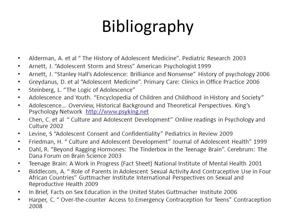 Bibliography Alderman, A. et al The History of Adolescent Medicine . Pediatric Research 2003.