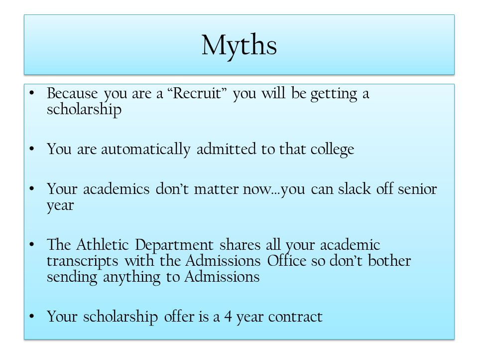 Myths Because you are a Recruit you will be getting a scholarship
