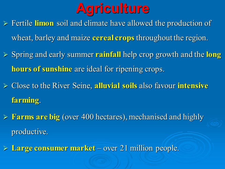 Agriculture Fertile limon soil and climate have allowed the production of wheat, barley and maize cereal crops throughout the region.